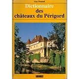 DICTIONNAIRE DES CHATEAUX DU PERIGORD