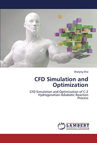 CFD Simulation and Optimization: CFD Simulation and Optimization of C-2 Hydrogenation Adiabatic ReactionProcess