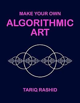 [Tariq Rashid]のMake Your Own Algorithmic Art (English Edition)