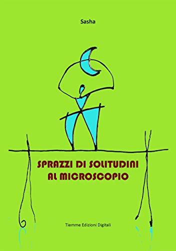 Sprazzi di solitudini al microscopio (Italian Edition)