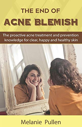 The End of Acne Blemish: The proactive acne treatment and prevention knowledge for clear and healthy skin