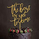 The Best Is Yet To Come Gold Glittery Wedding Cake Topper, Acrylic Cake Decorations