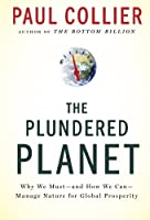 The Plundered Planet: Why We Must - and How We Can - Manage Nature for Global Prosperity