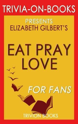 Trivia: Eat, Pray, Love by Elizabeth Gilbert (Trivia-On-Books): One Woman's Sear