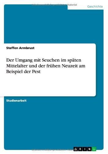 Der Umgang mit Seuchen im späten Mittelalter und der frühen Neuzeit am Beispiel der Pest