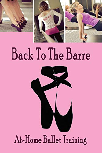 Back To The Barre: At-Home Ballet Training Guide: Gift Ideas for Holiday