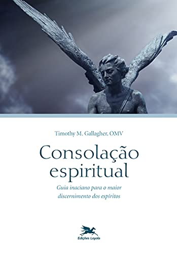 Consolação espiritual: Guia inaciano para o maior discernimento dos espíritos