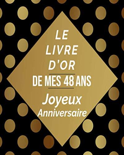 Le Livre D'or De Mes 48 Ans Joyeux Anniversaire: livre d'or 48 ans, idee cadeau 48 ans