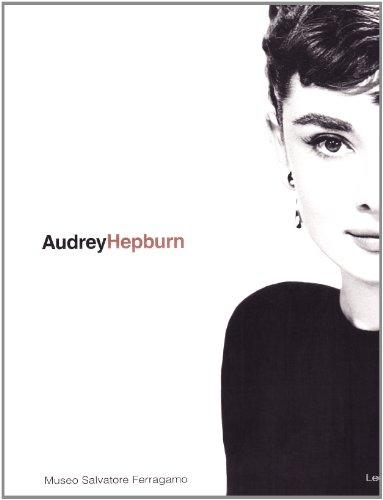 Audrey Hepburn: una donna, lo stile. Catalogo della mostra (Firenze, 1 maggio-1 luglio 1999). Ediz....