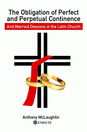 The Obligation of Perfect and Perpetual Continence and Married Deacons in the Latin Church (English Edition)