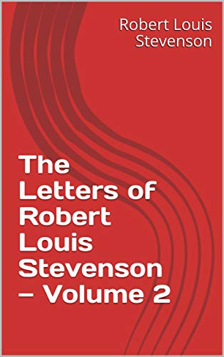 The Letters of Robert Louis Stevenson — Volume 2 (English Edition)