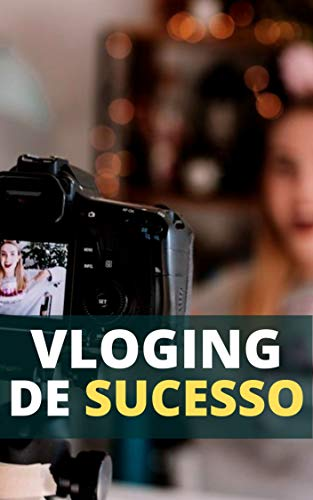 Como Criar Um Vlog de Sucesso: Aprenda a Criar Seu Vloging e