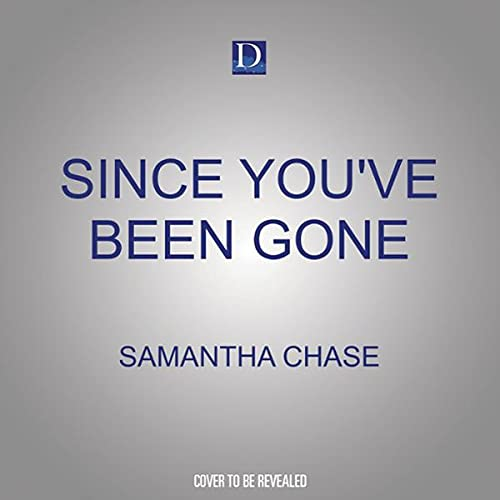 Since You've Been Gone Audiobook By Samantha Chase cover art