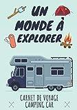 Un Monde à Explorer: Carnet de Voyage Camping Car | Journal de bord Caravane | Noter L'itinéraire, destination, couts, terrain, activités et vos ... | idée Cadeau pour Globetrotteur et Campeur.
