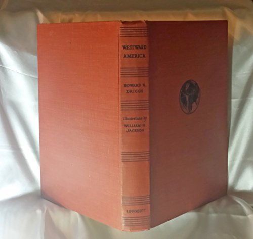 Westward America By Howard R. Driggs with 40 Reproductions of Watercolor Paintings By William H. Jackson.