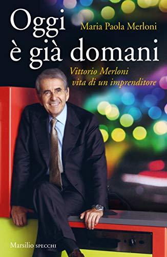 Oggi è già domani. Vittorio Merloni