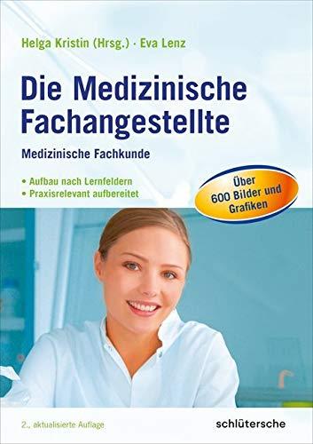 Die Medizinische Fachangestellte: Medizinische Fachkunde. Aufbau nach Lernfeldern. Praxisrelevant aufbereitet