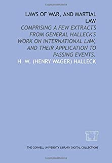 Laws of war, and martial law: comprising a few extracts from General Halleck's work on international law, and their applic...