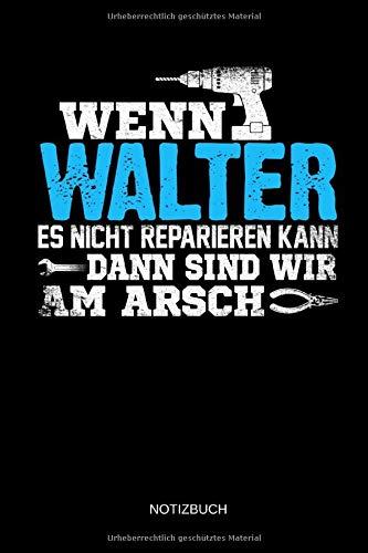 Wenn Walter es nicht reparieren kann dann sind wir am Arsch: Walter - Lustiges Männer Namen Notizbuch mit Punktraster. Tolle Handwerker & Heimwerker ... Vatertag, Namenstag & zu Weihnachten.