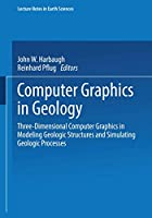 Computer Graphics in Geology: Three-Dimensional Computer Graphics in Modeling Geologic Structures and Simulating Geologic Processes (Lecture Notes in ... (Lecture Notes in Earth Sciences (41))