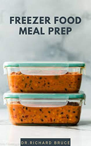 FREEZER FOOD MEAL PREP : Step By Step Guide To Preparing Your Delicious Freezer Food From Freezer To...
