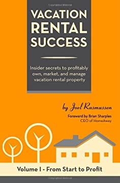 Vacation Rental Success: Insider secrets to profitably own, market, and manage vacation rental property (From Start to Profit)