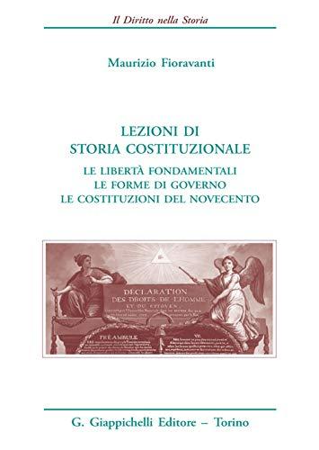Lezioni di storia costituzionale. Le libertà fondamentali. Le forme di governo. Le Costituzioni del Novecento