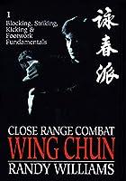 Close Range Combat: Wing Chun: Volume 1: Blocking, Striking, Kicking and Footwork Fundamentals 0865682631 Book Cover
