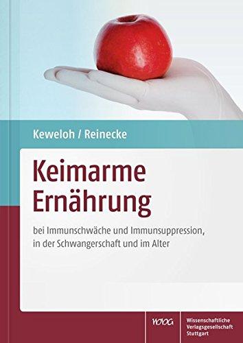 Keimarme Ernährung: bei Immunschwäche und Immunsuppression, in der Schwangerschaft und im Alter