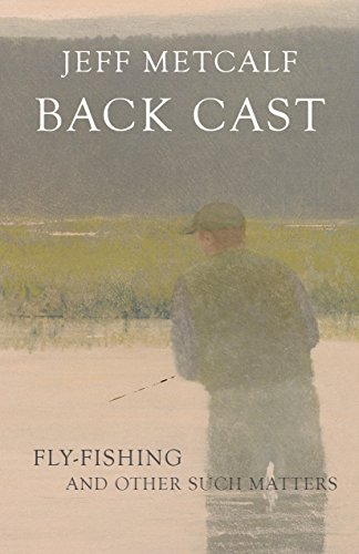 Back Cast: Fly-Fishing and Other Such Matters