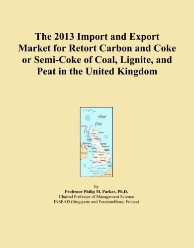 The 2013 Import and Export Market for Retort Carbon and Coke or Semi-Coke of Coal, Lignite, and Peat in the United Kingdom