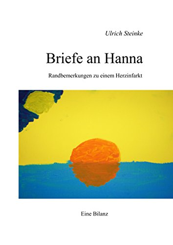 Briefe an Hanna: Randbemerkungen zu einem Herzinfarkt / Eine Bilanz