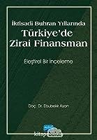Iktisadi Buhran Yillarinda Türkiye'de Zirai Finansman - Elestirel Bir Inceleme