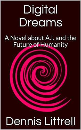 Digital Dreams: A Novel about A.I. and the Future of Humanity (English Edition)