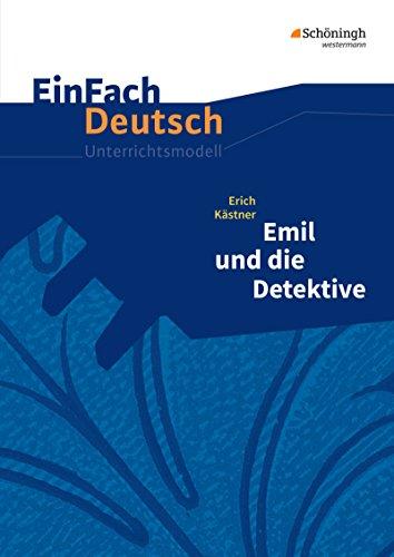 EinFach Deutsch Unterrichtsmodelle: Erich Kästner: Emil und die Detektive - Neubearbeitung: Klassen 5 - 7