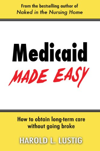 Medicaid Made Easy: How to obtain Long-Term Care without going Broke (English Edition)