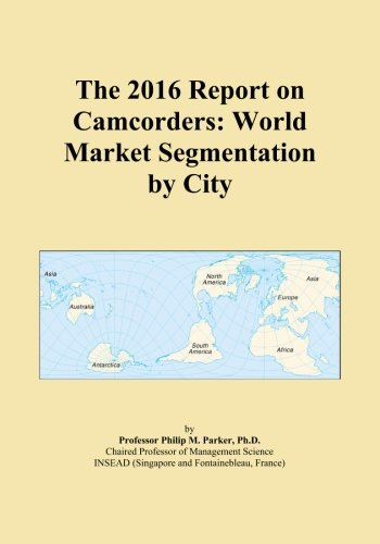 The 2016 Report on Camcorders: World Market Segmentation by City