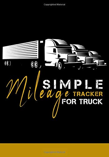 Simple Mileage Tracker For Truck: Easy Gas and Mileage Log Book for truckers   Employee Mileage Tracking Logbook   Small Business Mileage Tracker Distance Trackers   7 x 10 inches