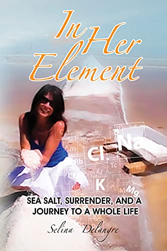 In Her Element: Sea Salt, Surrender, and A Journey to a Whole Life