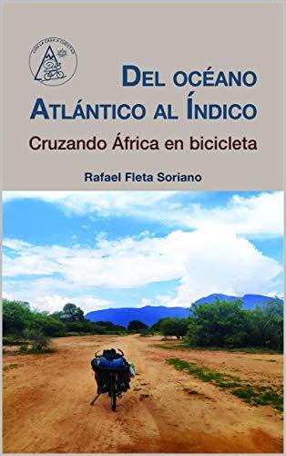 DEL OCÉANO ATLÁNTICO AL ÍNDICO: Cruzando África en bicicleta (Con ...