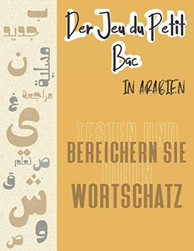 Der Jeu du Petit Bac in ARABIEN - testen und bereichern Sie Ihren Wortschatz: Aktivitätenbuch I Le Jeu du Petit Bac I Brettspiel für Kinder und ... arabischer Vokabeln I von 7 bis 99