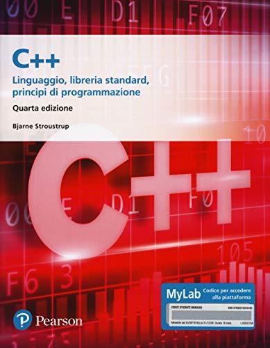 C++. Linguaggio, libreria standard, principi di programmazione. Ediz. Mylab. Con aggiornamento online