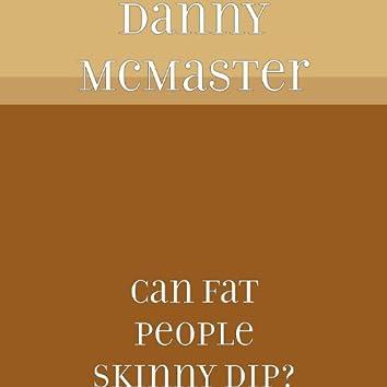 Can Fat People Skinny Dip?