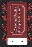 20 chèques Passion Juste pour toi et moi: Un chéquier coquin comprenant 20 bons colorés, cadeaux à offrir à son amoureux(se) pour des moments érotiques, romantiques et sensuelles. Moins de 10 euro