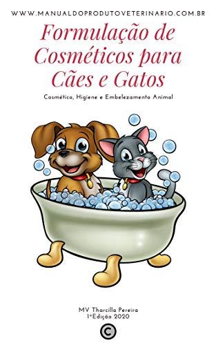Formulação de Cosméticos para Cães e Gatos: Cosmético, Higiene e Embelezamento Animal (Portuguese Edition)