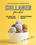 Get the Scoop! Cooking with Collagen Powder: Anti-Aging, Hair, Skin...