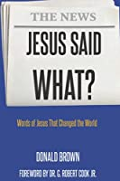 Jesus Said What?: Words of Jesus That Changed the World