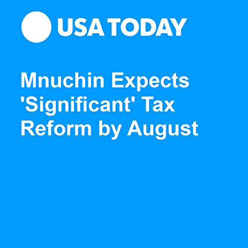 Mnuchin Expects 'Significant' Tax Reform by August audiobook cover art