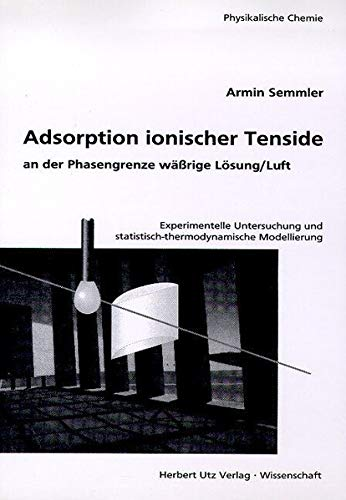 Adsorption ionischer Tenside an der Phasengrenze wäßrige Lösung/Luft Experimentelle Untersuchung und statistisch -thermodynamische Modellierung (Physikalische Chemie)
