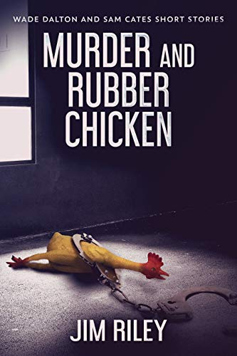 Murder And Rubber Chicken (Wade Dalton and Sam Cates Short Stories Book 2)